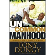 Uncommon Manhood: Secrets to What It Means to Be a Man, Hardcover/Tony Dungy