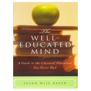 Well-Educated Mind - A Guide to the Classical Education You Never Had (Bauer Susan Wise)(Cartonat) (9780393050943)