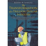 The Transformation of a Trillion Dollar Industry: How Demographics, Technology, and Unbridled Immigration will Change the U.S. Economy forever Beginni, Paperback/Rodney W. Schultz