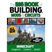 The Big Book of Building, Mods & Circuits: Minecraft(r)(TM) Imagine It . . . Create It . . . Build It, Hardcover