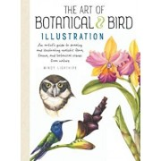 The Art of Botanical & Bird Illustration: An Artist's Guide to Drawing and Illustrating Realistic Flora, Fauna, and Botanical Scenes from Nature, Paperback/Mindy Lighthipe