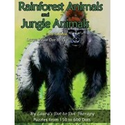 Rainforest Animals and Jungle Animals - Easy to Read Large Print Dot-To-Dot: Puzzles from 150 to 600 Dots, Paperback/Laura's Dot to Dot Therapy