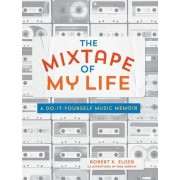 The Mixtape of My Life: A Do-It-Yourself Music Memoir