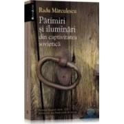 Patimiri si iluminari din captivitatea sovietica - Radu Marculescu