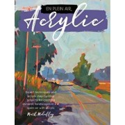 En Plein Air: Acrylic: Expert Techniques and Simple Step-By-Step Projects for Creating Dynamic Landscapes in the Open Air with Acrylic, Paperback/Mark Mehaffey
