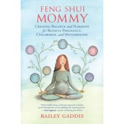Feng Shui Mommy: Creating Balance and Harmony for Blissful Pregnancy, Childbirth, and Motherhood, Paperback