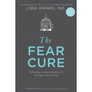 The Fear Cure: Cultivating Courage as Medicine for the Body, Mind, and Soul, Paperback