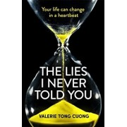Lies I Never Told You. A twisty, suspenseful page-turner that will have you on the edge of your seat, Paperback/Valerie Tong Cuong
