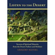 Listen to the Desert: Secrets of Spiritual Maturity from the Desert Fathers and Mothers, Paperback