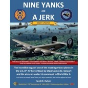 Nine Yanks and a Jerk: The Incredible Saga of One of the Most Legendary Planes in the U.S. 8th Air Force Flown by Major James M. Stewart and, Paperback