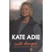 Into Danger - Risking Your Life for Work (Adie Kate)(Paperback) (9780340933220)