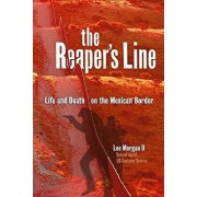 The Reaper's Line: Life and Death on the Mexican Border, Paperback/Lee Morgan