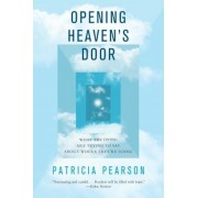 Opening Heaven's Door: What the Dying Are Trying to Say about Where They're Going, Paperback