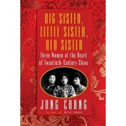 Big Sister, Little Sister, Red Sister: Three Women at the Heart of Twentieth-Century China, Hardcover/Jung Chang