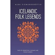 Icelandic Folk Legends: Tales of Apparitions, Outlaws and Things Unseen, Paperback/Alda Sigmundsdottir