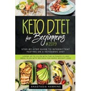 Keto Diet for Beginners: Step-By-step Guide to INTERMITTENT FASTING on a Ketogenic Diet Loose up to 21ltb with the Ultimate 21-Day Meal Plan wi, Paperback/Anastasia Hawkins