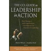 The CCL Guide to Leadership in Action: How Managers and Organizations Can I