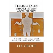 Telling Tales: short story anthology: A Guide for AQA GCSE English Literature (8702), Paperback/Liz Croft