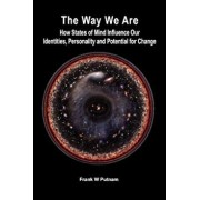 The Way We Are: How States of Mind Influence Our Indentities, Personality and Potential for Change, Paperback/Frank W. Putnam