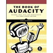 The Book of Audacity: Record, Edit, Mix, and Master with the Free Audio Editor, Paperback/Carla Schroder