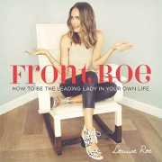 Front Roe: How to Be the Leading Lady in Your Own Life, Hardcover