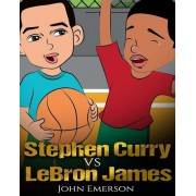 Stephen Curry Vs Lebron James: Who Is Better? the Children's Book. Awesome Illustrations. Fun, Inspirational and Motivational Stories of the Two Grea, Paperback