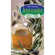 Uleiul de masline. Un aliment esential pentru sanatatea ta/Michel Montignac