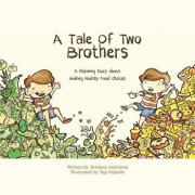 A Tale of Two Brothers: A Rhyming Story about Making Healthy Choices, Paperback/Brittany Andrejcin