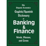 The Hispanic Economics English/Spanish Dictionary of Banking & Finance: Words, Phrases, and Terms, Paperback