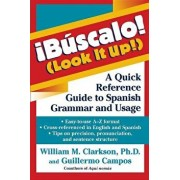 !b scalo! (Look It Up!): A Quick Reference Guide to Spanish Grammar and Usage, Paperback/William M. Clarkson