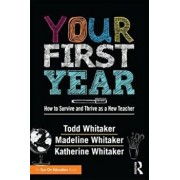 Your First Year: How to Survive and Thrive as a New Teacher, Paperback/Todd Whitaker