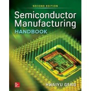 Semiconductor Manufacturing Handbook, Second Edition, Hardcover/Hwaiyu Geng