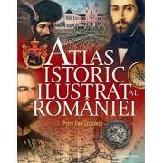 Atlas istoric ilustrat al Romaniei/Petre Dan