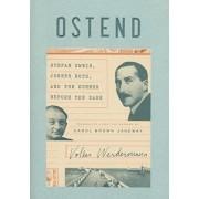 Ostend: Stefan Zweig, Joseph Roth, and the Summer Before the Dark, Hardcover/Volker Weidermann