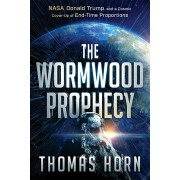 The Wormwood Prophecy: NASA, Donald Trump, and a Cosmic Cover-Up of End-Time Proportions, Paperback/Thomas Horn