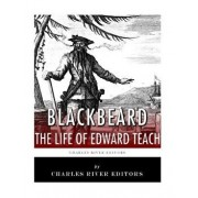 Blackbeard: The Life and Legacy of History's Most Famous Pirate, Paperback/Charles River Editors