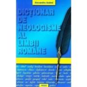 Dictionar de neologisme al limbii romane - Alexandru Andrei