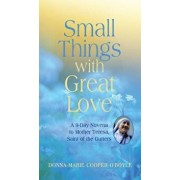 Small Things with Great Love: A 9-Day Novena to Mother Teresa, Saint of the Gutters, Paperback/Donna-Marie Cooper O'Boyle