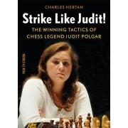 Strike like Judit!: The Winning Tactics of Chess Legend Judit Polgar Charles Hertan