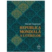 Republica mondiala a literelor - Pascale Casanova