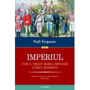 Imperiul. Cum a creat Marea Britanie lumea moderna/Niall Ferguson