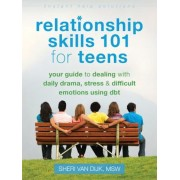 Relationship Skills 101 for Teens: Your Guide to Dealing with Daily Drama, Stress, and Difficult Emotions Using Dbt, Paperback