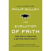 The Evolution of Faith: How God Is Pb: How God Is Creating a Better Christianity, Paperback/Philip Gulley
