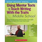 Using Mentor Texts to Teach Writing with the Traits: Middle School, Paperback