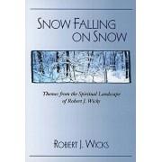 Snow Falling on Snow: Themes from the Spiritual Landscape of Robert J. Wicks, Paperback/Robert J. Wicks