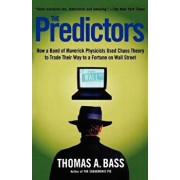 The Predictors: How a Band of Maverick Physicists Used Chaos Theory to Trade Their Way to a Fortune on Wall Street, Paperback/Thomas A. Bass