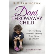 Dani: Throwaway Child: The True Story of Dani's Journey from Abuse to Freedom, Paperback/B. D. Ethington