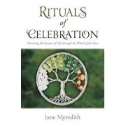 Rituals of Celebration: Honoring the Seasons of Life Through the Wheel of the Year, Paperback/Jane Meredith
