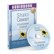 Vizualizarea creativa. Utilizeaza puterea imaginatiei tale pentru a crea ceea ce-ti doresti in viata/Shakti Gawain