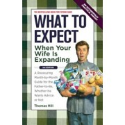 What to Expect When Your Wife Is Expanding: A Reassuring Month-By-Month Guide for the Father-To-Be, Whether He Wants Advice or Not, Paperback/Thomas Hill